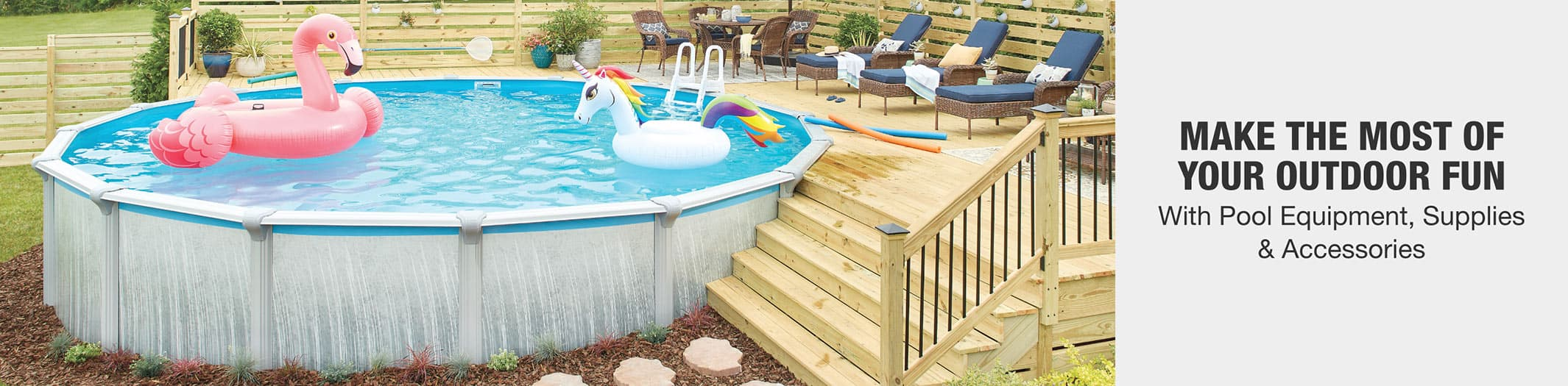 MAKE THE MOST OF YOUR OUTDOOR FUN - With Pool Equipment, Supplies & Accessories