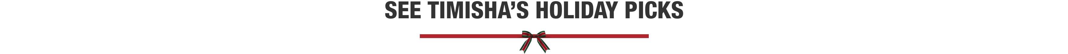 See Timisha's Holiday Picks
